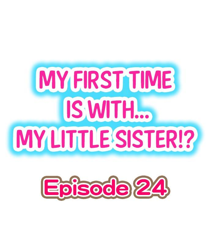 My First Time is with.... My Little Sister?! Ch.24 0